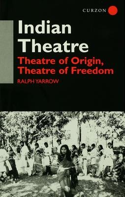 Indian Theatre - Theatre of Origin, Theatre of Freedom (Electronic book text): Ralph Yarrow