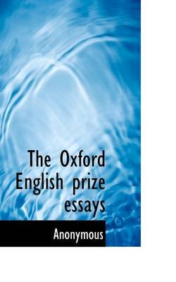 The Oxford English Prize Essays (Paperback): Anonymous
