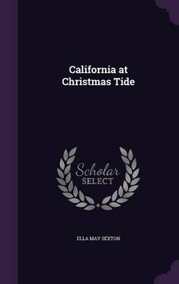 California at Christmas Tide (Hardcover): Ella May Sexton