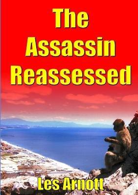 The Assassin Reassessed (Paperback): Les Arnott