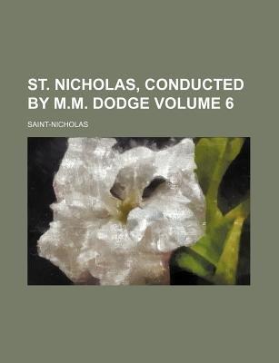 St. Nicholas, Conducted by M.M. Dodge Volume 6 (Paperback): Saint-Nicholas