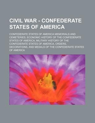 Civil War - Confederate States of America - Confederate States of America Memorials and Cemeteries, Economic History of the...
