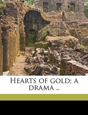 Hearts of Gold; A Drama .. (Paperback): John Rupert [From Old Catalog] Farrell