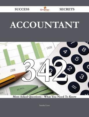 Accountant 342 Success Secrets - 342 Most Asked Questions on Accountant - What You Need to Know (Electronic book text): Sandra...