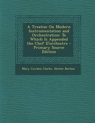 A Treatise on Modern Instrumentation and Orchestration - To Which Is Appended the Chef D'Orchestre (Paperback): Mary...
