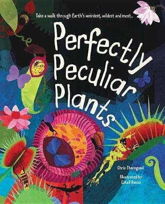 Perfectly Peculiar Plants - Take a Walk Through Earth's Weirdest, Wildest and Most (Hardcover): Chris Thorogood