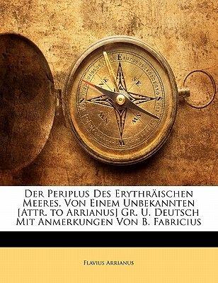 Der Periplus Des Erythraischen Meeres, Von Einem Unbekannten (English, German, Paperback): Flavius Arrianus