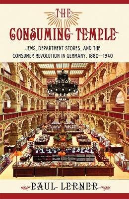 The Consuming Temple - Jews, Department Stores, and the Consumer Revolution in Germany, 1880-1940 (Hardcover): Paul Lerner