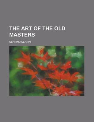 The Art of the Old Masters (Paperback): Cennino Cennini
