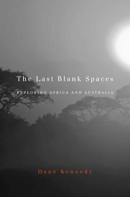 The Last Blank Spaces (Paperback): Dane Kennedy
