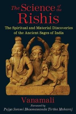The Science of the Rishis - The Spiritual and Material Discoveries of the Ancient Sages of India (Paperback, 2): Vana Mali