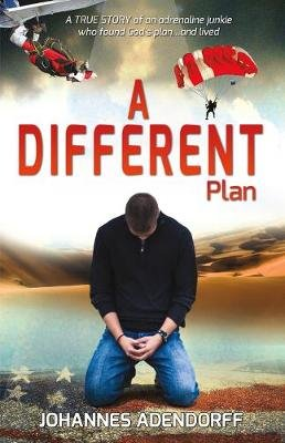 A Different Plan - A True Story an Adrenaline Junkie Who Found God's Plan...and Lived (Paperback): Johannes Adendorff