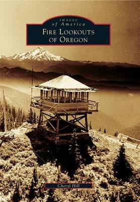 Fire Lookouts of Oregon (Paperback): Cheryl Hill