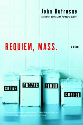 Requiem, Mass. - A Novel (Paperback): John Dufresne
