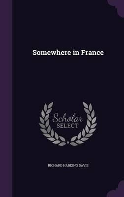 Somewhere in France (Hardcover): Richard Harding Davis