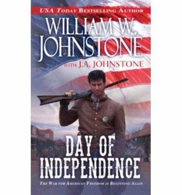 Day of Independence (Paperback): William W Johnstone, J. A Johnstone