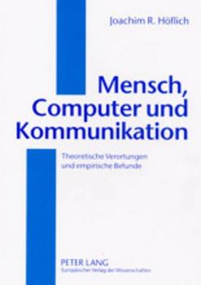 Mensch, Computer Und Kommunikation - Theoretische Verortungen Und Empirische Befunde (German, Paperback): Joachim Hoflich