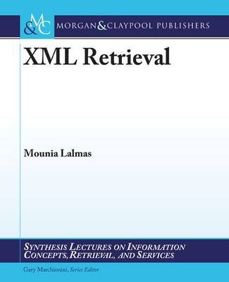 XML Retrieval (Paperback): Mounia Lalmas