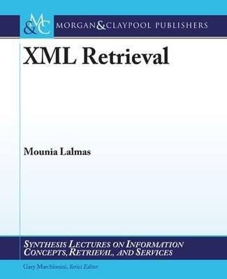 XML Retrieval (Paperback): Mounia Lalmas