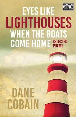 Eyes Like Lighthouses When the Boats Come Home (Paperback): Dane Cobain