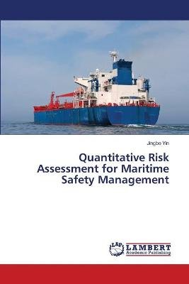 Quantitative Risk Assessment for Maritime Safety Management (Paperback): Yin Jingbo