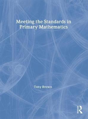 Meeting the Standards in Primary Mathematics - A Guide to the ITT NC (Paperback): Tony Brown