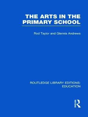 The Arts in the Primary School (Hardcover): Rod Taylor, Glennis Andrews