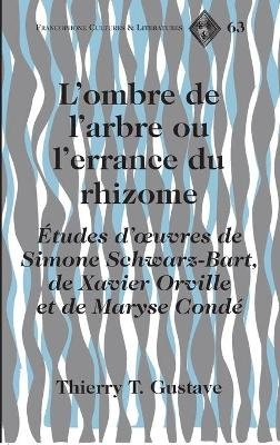 L'Ombre de L'arbre ou L'errance du Rhizome - Etudes D'oeuvres de Simone Schwarz-Bart, de Xavier Orville et...