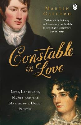 Constable In Love - Love, Landscape, Money and the Making of a Great Painter (Paperback): Martin Gayford