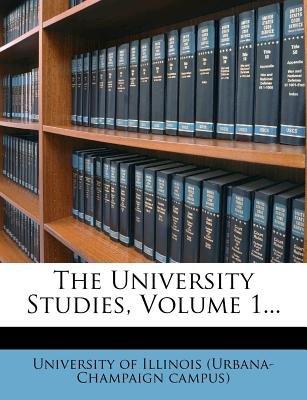The University Studies, Volume 1... (Paperback): University of Illinois (Urbana-Champaign