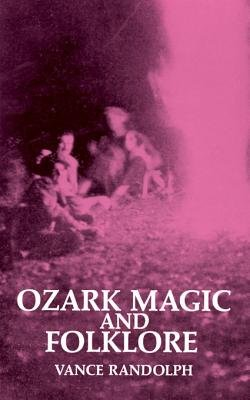 Ozark Magic and Folklore (Electronic book text): Vance Randolph