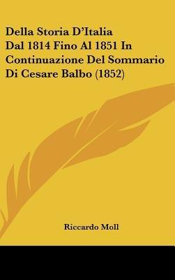 Della Storia D'Italia Dal 1814 Fino Al 1851 in Continuazione del Sommario Di Cesare Balbo (1852) (English, Italian,...