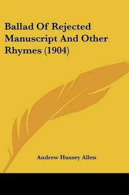 Ballad of Rejected Manuscript and Other Rhymes (1904) (Paperback): Andrew Hussey Allen