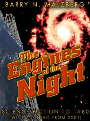 The Engines of the Night (Electronic book text): Barry N. Malzberg