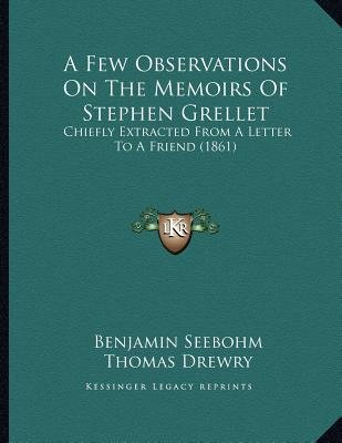 A Few Observations on the Memoirs of Stephen Grellet - Chiefly Extracted from a Letter to a Friend (1861) (Paperback): Benjamin...