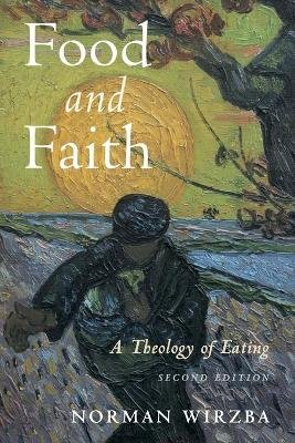 Food and Faith - A Theology of Eating (Paperback, 2nd Revised edition): Norman Wirzba