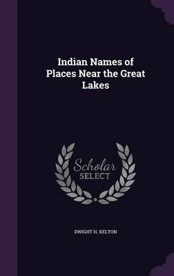 Indian Names of Places Near the Great Lakes (Hardcover