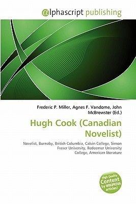 Hugh Cook (Canadian Novelist) (Paperback): Frederic P. Miller, Agnes F. Vandome, John McBrewster