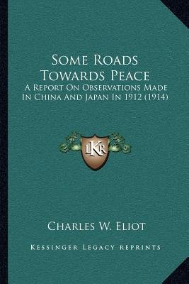 Some Roads Towards Peace - A Report on Observations Made in China and Japan in 1912 (1914) (Paperback): Charles W. Eliot