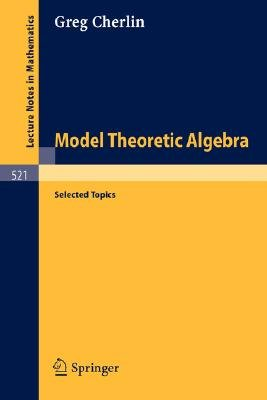 Model Theoretic Algebra (Paperback, 1976 ed.): G. Cherlin