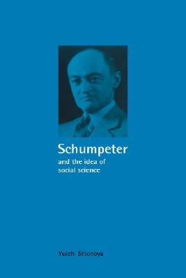 Schumpeter and the Idea of Social Science - A Metatheoretical Study (Paperback): Yuichi Shionoya