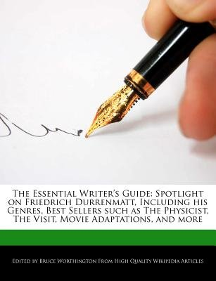 The Essential Writer's Guide - Spotlight on Friedrich Durrenmatt, Including His Genres, Best Sellers Such as the...