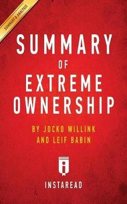 Summary of Extreme Ownership - By Jocko Willink and Leif Babin - Includes Analysis (Paperback): Instaread Summaries