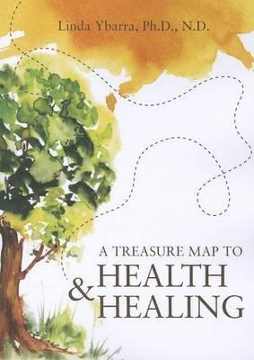 A Treasure Map to Health & Healing (Paperback): Linda Ybarra