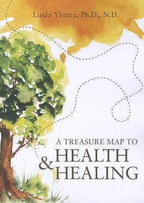 A Treasure Map to Health & Healing (Paperback): Linda Ybarra