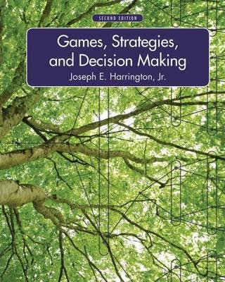 Games, Strategies, and Decision Making (Hardcover, 2nd Revised edition): Joseph E. Harrington