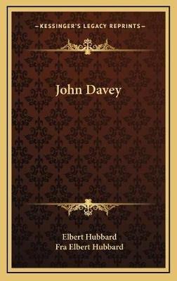 John Davey (Hardcover): Elbert Hubbard