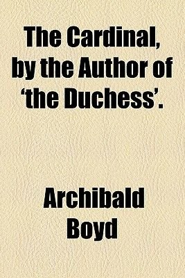 The Cardinal, by the Author of 'The Duchess'. (Paperback): Archibald Boyd