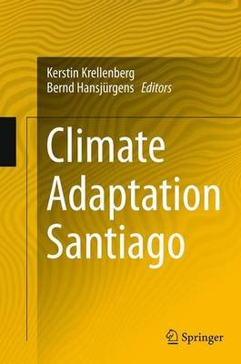 Climate Adaptation Santiago (Paperback, Softcover reprint of the original 1st ed. 2014): Kerstin Krellenberg, Bernd Hansjurgens
