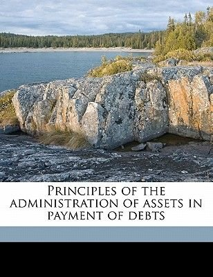 Principles of the Administration of Assets in Payment of Debts (Paperback): Arthur Shelly Eddis